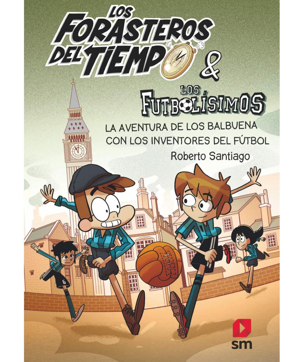FORASTEROS DEL TIEMPO 9 LA AVENTURA DE LOS BALBUENA CON LOS INVENTORES DEL FUTBOL Infantil