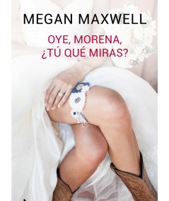 OYE, MORENA, ¿TÚ QUE MIRAS? MEGAN MAXWELL Fondo General