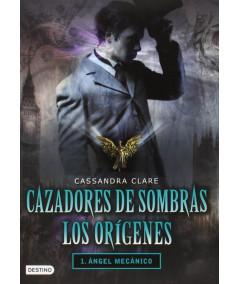 CAZADORES DE SOMBRAS: LOS ORIGENES 1. ANGEL MECANICO Juvenil