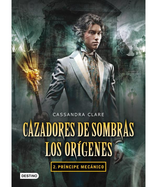 CAZADORES DE SOMBRAS: LOS ORIGENES 2. PRINCIPE MECANICO Juvenil