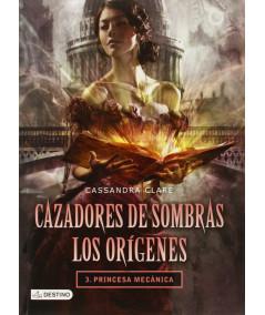 CAZADORES DE SOMBRAS: LOS ORIGENES 3. PRINCESA MECANICA Juvenil