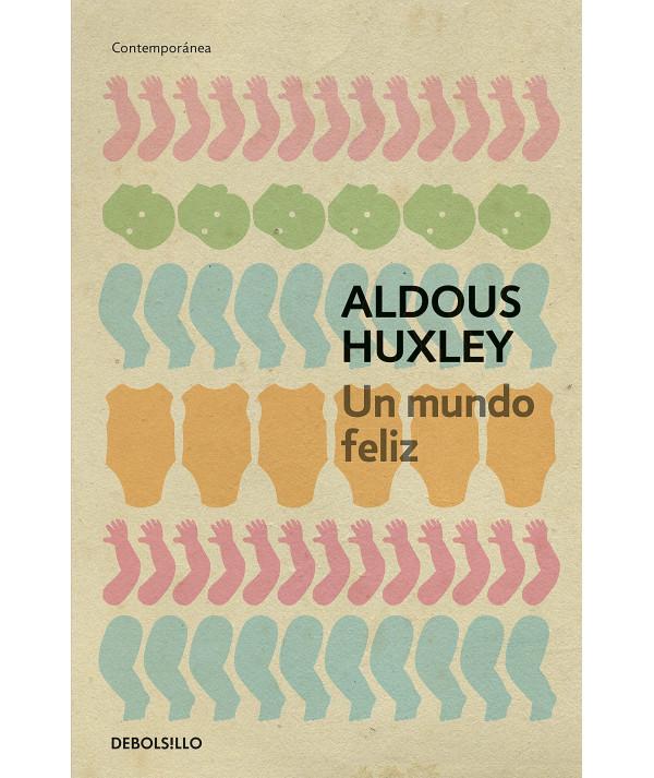 UN MUNDO FELIZ. ALDOUS HUXLEY Fondo General