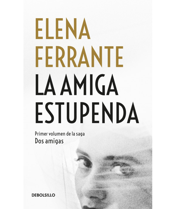 LA AMIGA ESTUPENDA. ELENA FERRANTE Fondo General