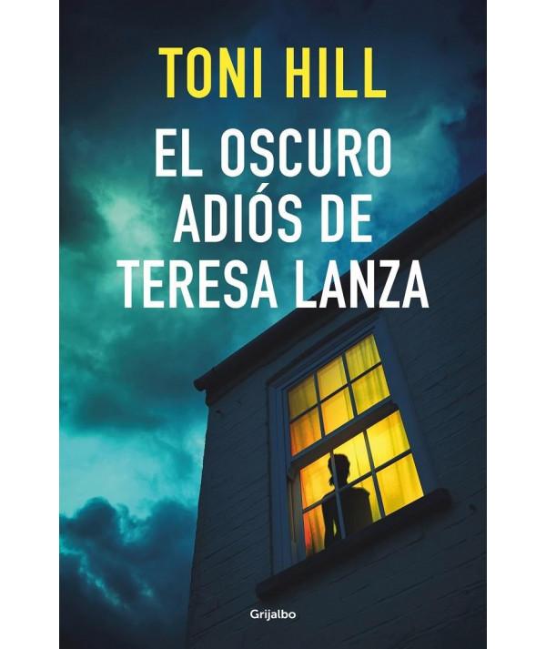 EL OSCURO ADIOS DE TERESA LANZA. TONI HILL Novedades