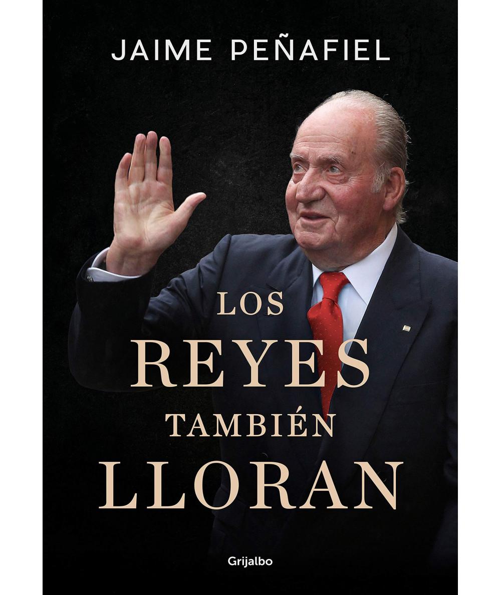 LOS REYES TAMBIEN LLORAN. JAIME PEÑAFIEL Novedades