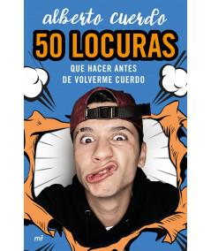 50 LOCURAS QUE HACER ANTES DE VOLVERME CUERDO. ALBERTO CUERDO Juvenil