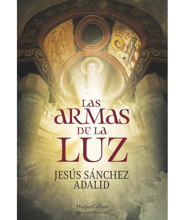 LAS ARMAS DE LA LUZ. JESUS SANCHEZ ADALID Novedades