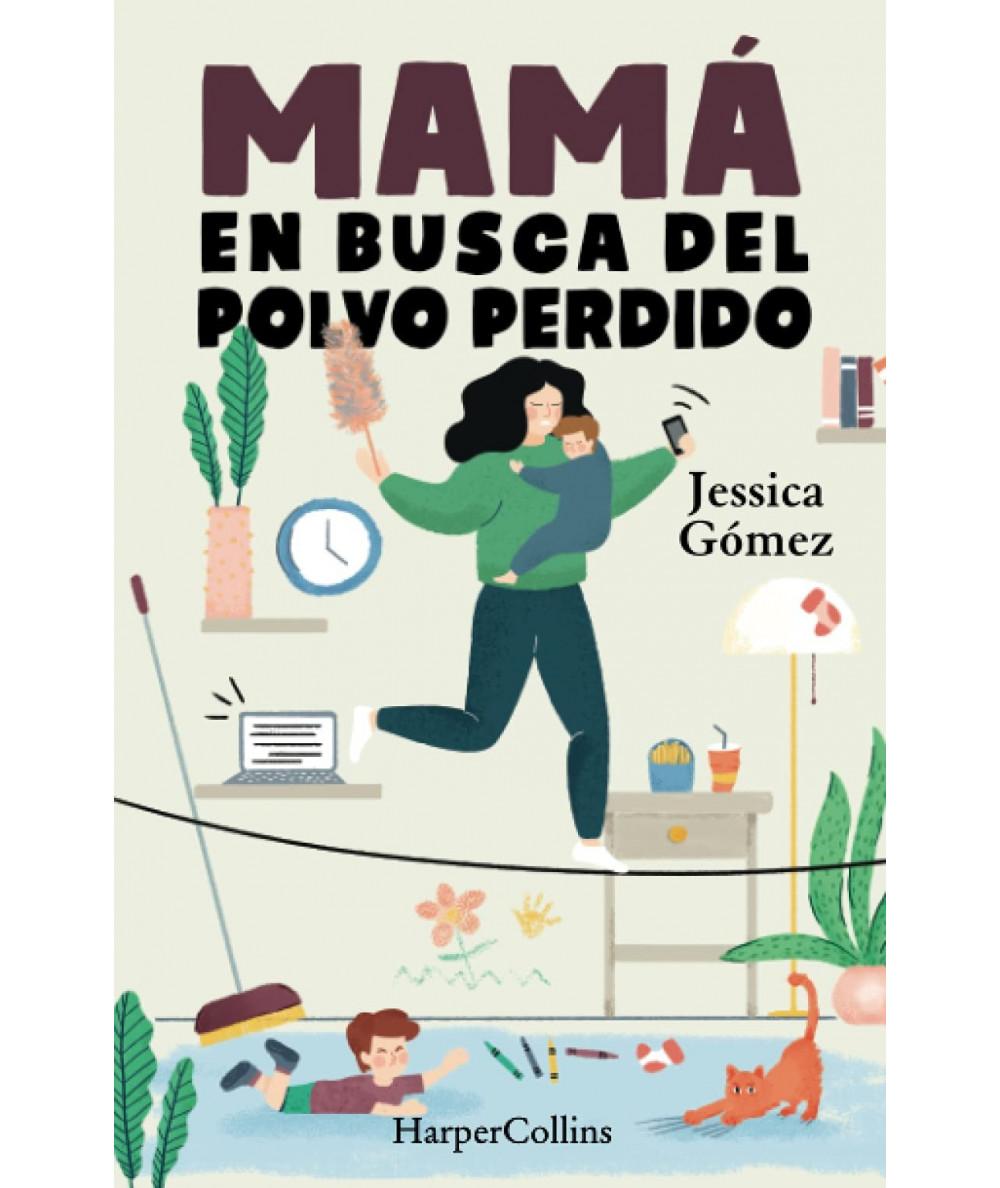 MAMA EN BUSCA DEL POLVO PERDIDO. JESSICA GOMEZ Novedades