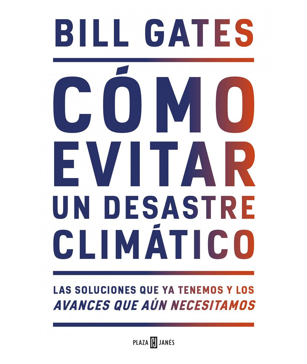 COMO EVITAR UN DESASTRE CLIMATICO. BILL GATES Novedades