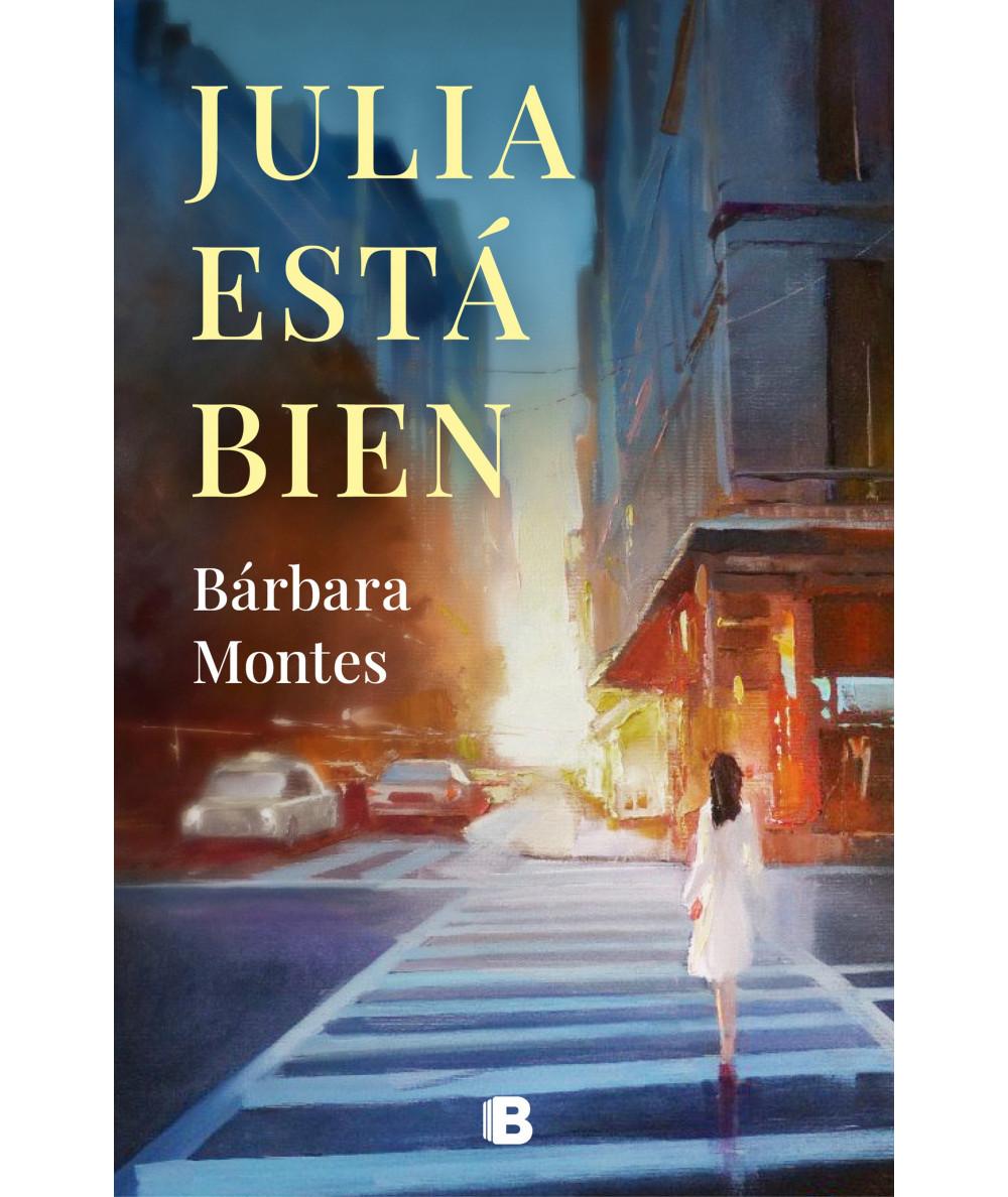 JULIA ESTA BIEN. BARBARA MONTES Novedades