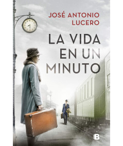 LA VIDA EN UN MINUTO. JOSE ANTONIO LUCERO Novedades