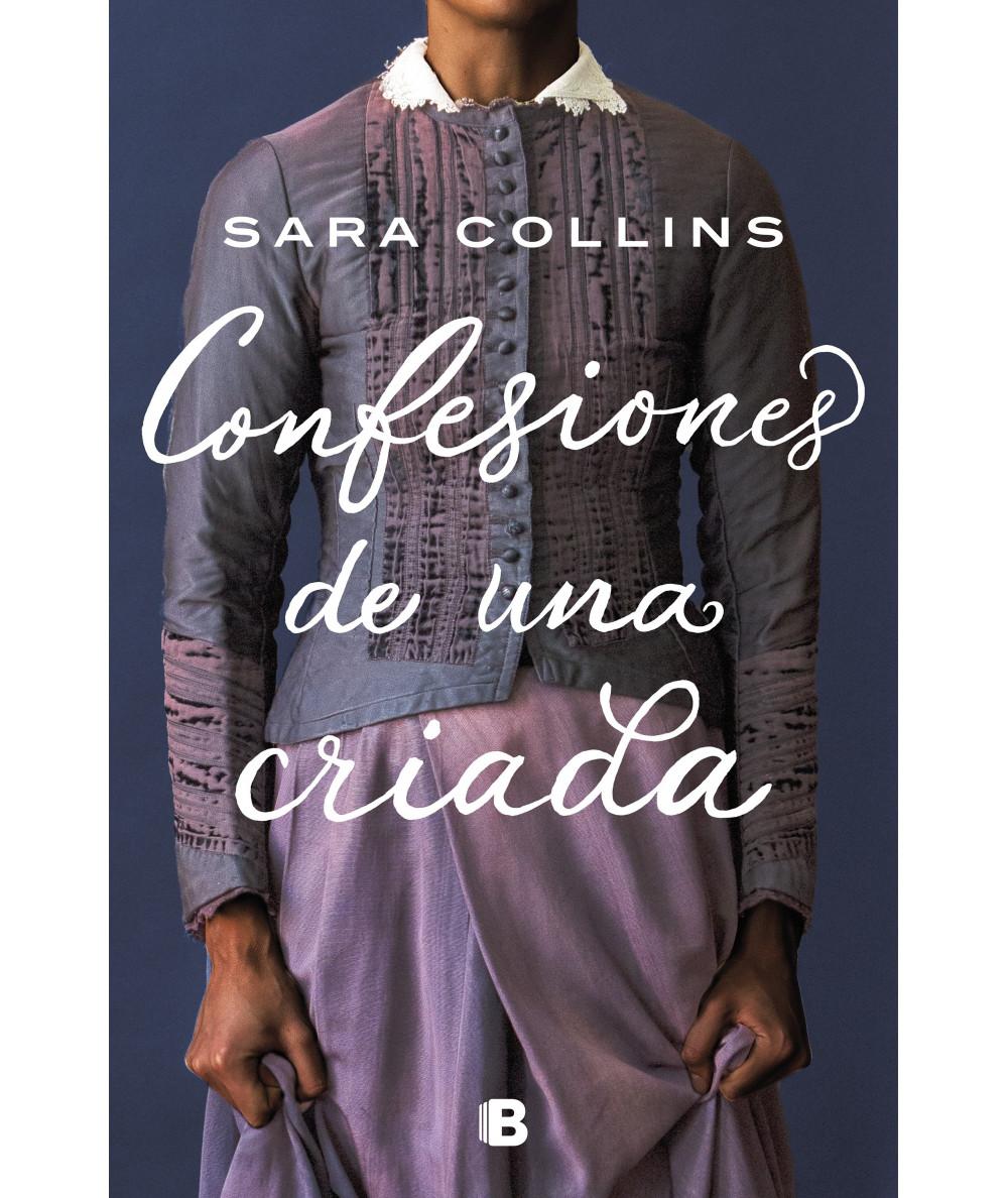 CONFESIONES DE UNA CRIADA. SARA COLLINS Novedades
