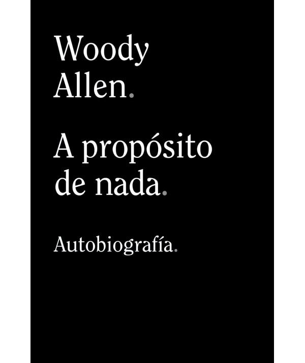A PROPOSITO DE NADA. WOODY ALLEN Novedades