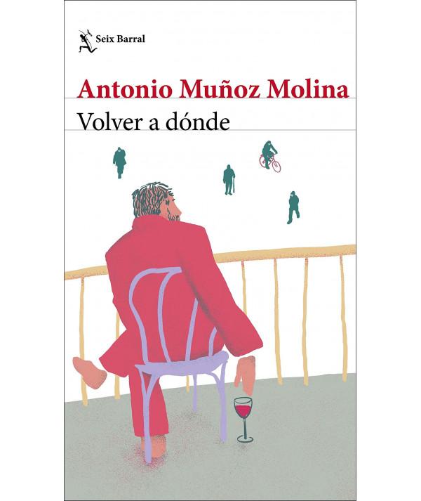 VOLVER A DÓNDE. ANTONIO MUÑOZ MOLINA Novedades