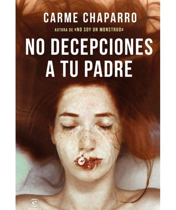 NO DECEPCIONES A TU PADRE. CARME CHAPARRO Novedades