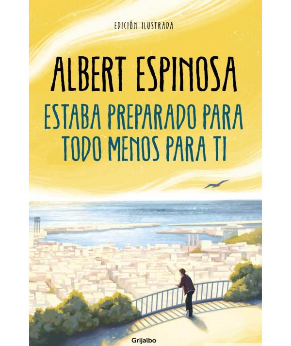 ESTABA PREPARADO PARA TODO MENOS PARA TI. ALBERT ESPINOSA Novedades