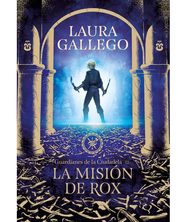 Guardianes de la ciudadela 3. LA MISIÓN DE ROX. Laura Gallego Juvenil